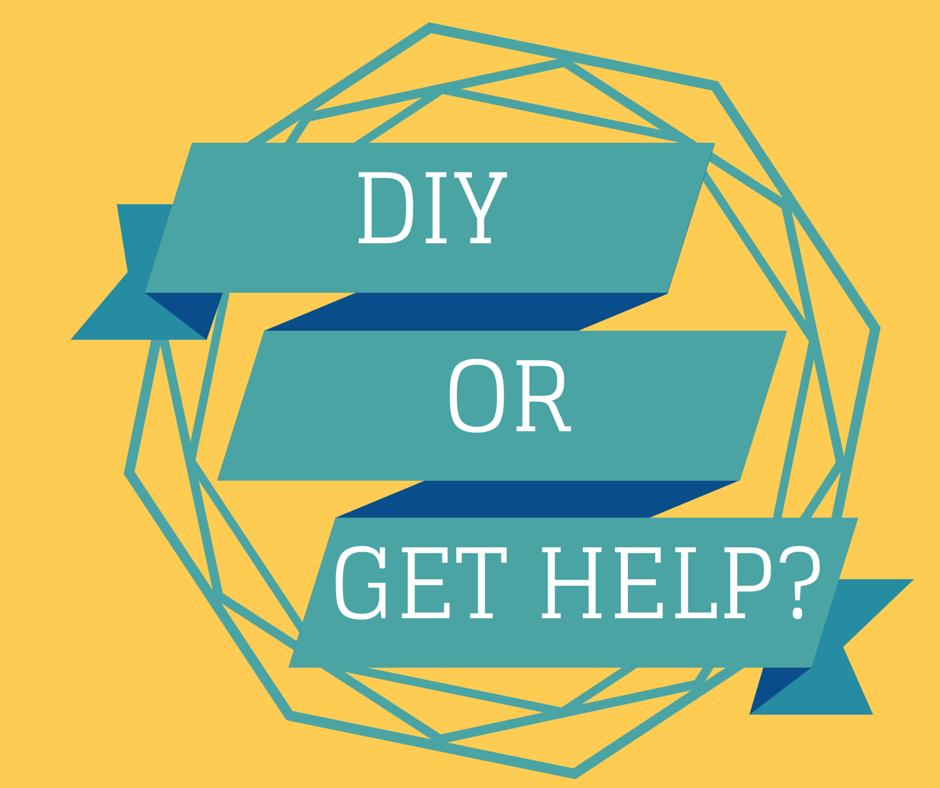 DIY OR GET HELP?